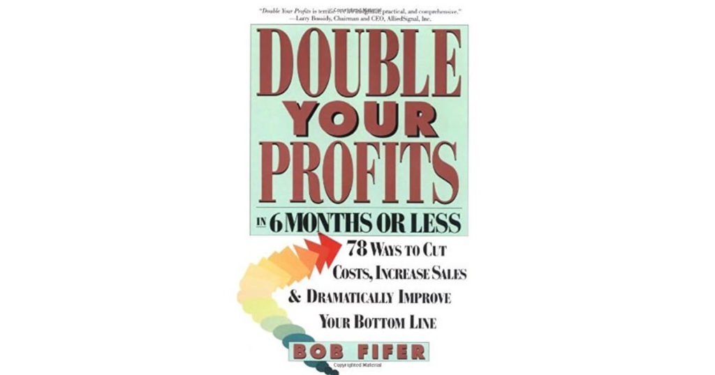 Double Your Profits in 6 Months or Less by Bob Fifer