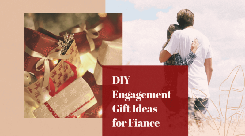 DIY Engagement Gift Ideas for Fiance