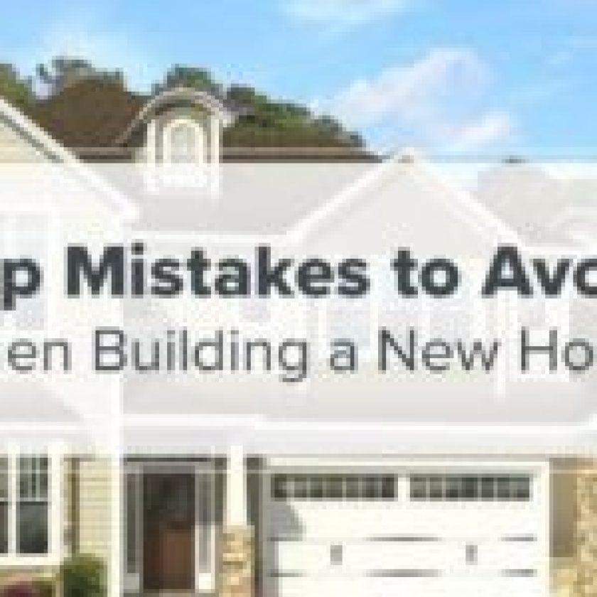 Ten Mistakes To Avoid When Building A New Home!